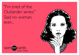 im-tired-of-the-outlander-series-said-no-woman-ever-16346